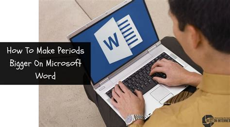 How To Make Periods Bigger On Microsoft Word - A Step By