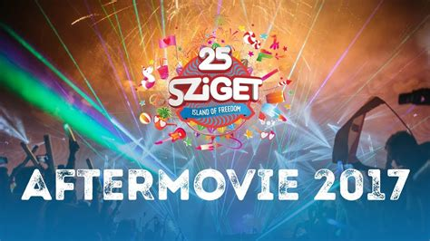 Official Aftermovie - Sziget 2017 - YouTube