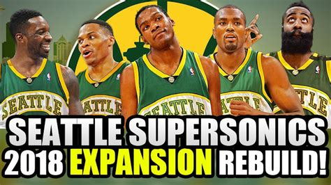REBUILDING THE 2018 SEATTLE SUPERSONICS! NBA EXPANSION